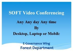 SOFT Video Conferencing Any day Any time By