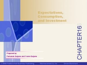 CHAPTER 16 Expectations Consumption and Investment Prepared by