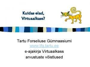 Kuidas elad Virtuaalkass Tartu Forseliuse Gmnaasiumi www tfg