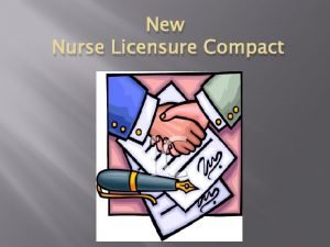 New Nurse Licensure Compact WHY A NEW COMPACT