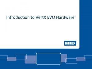 Introduction to Vert X EVO Hardware EVO V