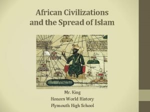 African Civilizations and the Spread of Islam Mr