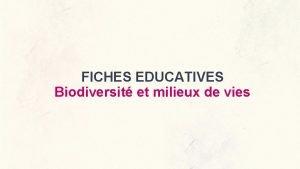 FICHES EDUCATIVES Biodiversit et milieux de vies Biodiversit