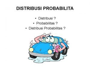 DISTRIBUSI PROBABILITA Distribusi Probabilitas Distribusi Probabilitas Distribusi sebaran