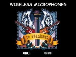 WIRELESS MICROPHONES Wireless Basics 102 80604 WIRELESS MICROPHONE