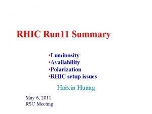 RHIC Run 11 Summary Luminosity Availability Polarization RHIC