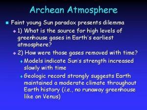 Archean Atmosphere n Faint young Sun paradox presents