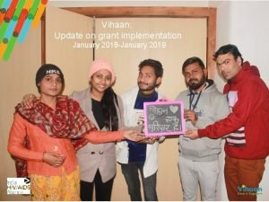 Vihaan Update on grant implementation January 2018 January
