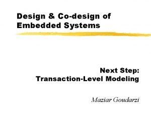 Design Codesign of Embedded Systems Next Step TransactionLevel
