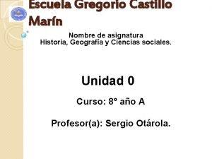 Escuela Gregorio Castillo Marn Nombre de asignatura Historia