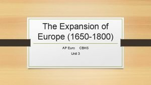 The Expansion of Europe 1650 1800 AP Euro