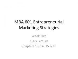 MBA 601 Entrepreneurial Marketing Strategies Week Two Class