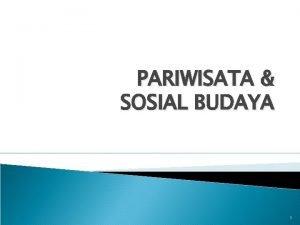 PARIWISATA SOSIAL BUDAYA 1 Lingkungan sosial adalah segenap