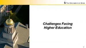 Challenges Facing Higher Education 1 Higher Education Historical
