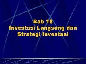 Bab 18 Investasi Langsung dan Strategi Investasi Kenapa