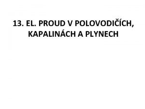 13 EL PROUD V POLOVODICH KAPALINCH A PLYNECH