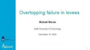 Overtopping failure in levees Michal Mersie Delft University
