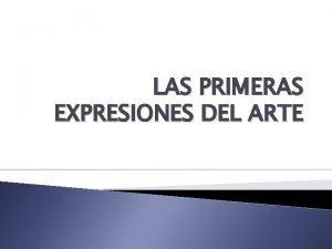LAS PRIMERAS EXPRESIONES DEL ARTE ARTE PRIMITIVO Fotografa