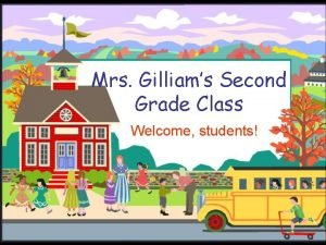 Mrs Gilliams Second Grade Class Welcome students Welcome