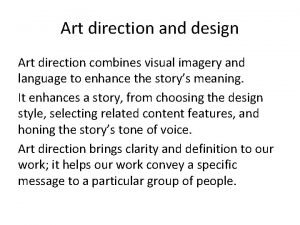 Art direction and design Art direction combines visual