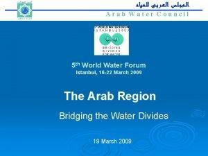Arab Water Council Arab Water Council 5 th