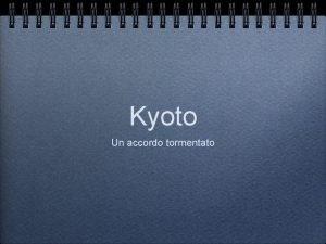 Kyoto Un accordo tormentato Il protocollo di Kyoto