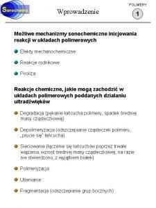 Sonochemia POLIMERY Wprowadzenie 1 Moliwe mechanizmy sonochemiczne inicjowania