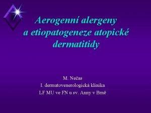 Aerogenn alergeny a etiopatogeneze atopick dermatitidy M Neas