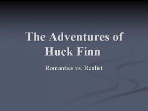 The Adventures of Huck Finn Romantics vs Realist