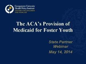 The ACAs Provision of Medicaid for Foster Youth