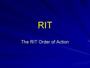 RIT The RIT Order of Action How RIT