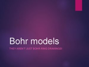 Bohr models THEY ARENT JUST BOHRRING DRAWINGS Bohr