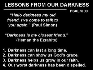 LESSONS FROM OUR DARKNESS Hello darkness my old