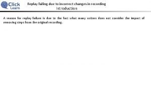 Replay failing due to incorrect changes in recording