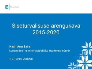 Siseturvalisuse arengukava 2015 2020 Kadri Ann Salla korrakaitse