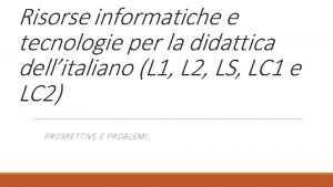 Risorse informatiche e tecnologie per la didattica dellitaliano