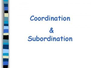 Coordination Subordination Dependent independent clauses Independent Clause An