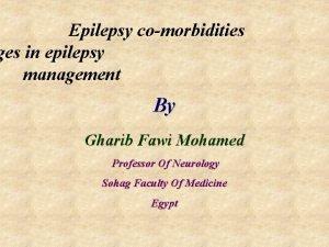 Epilepsy comorbidities ges in epilepsy management By Gharib