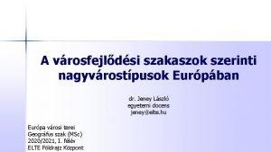A vrosfejldsi szakaszok szerinti nagyvrostpusok Eurpban dr Jeney