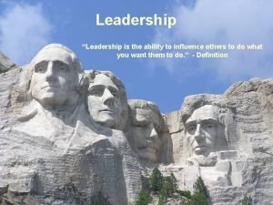 Leadership Leadership is the ability to influence others