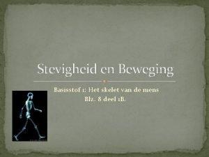 Stevigheid en Beweging Basisstof 1 Het skelet van
