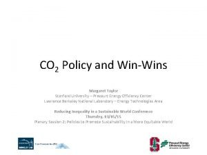 CO 2 Policy and WinWins Margaret Taylor Stanford