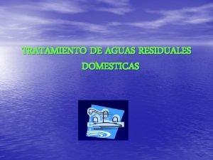 TRATAMIENTO DE AGUAS RESIDUALES DOMESTICAS TRATAMIENTO PRIMARIO El