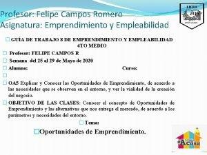Profesor Felipe Campos Romero Asignatura Emprendimiento y Empleabilidad