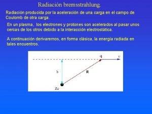 Radiacin bremsstrahlung Radiacin producida por la aceleracin de