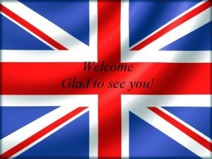 Welcome Glad to see you Today is the