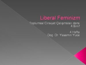 Liberal Feminizm Toplumsal Cinsiyet almalar dersi 4 Snf