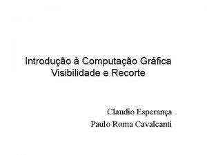 Introduo Computao Grfica Visibilidade e Recorte Claudio Esperana
