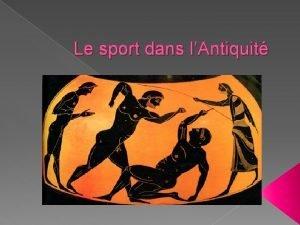 Le sport dans lAntiquit Pour le sport Les