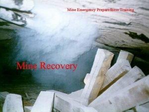 Mine Emergency Preparedness Training Mine Recovery Introduction The